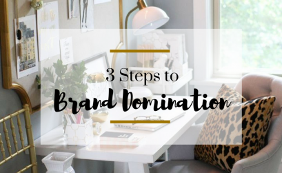 3 Steps to Brand Domination